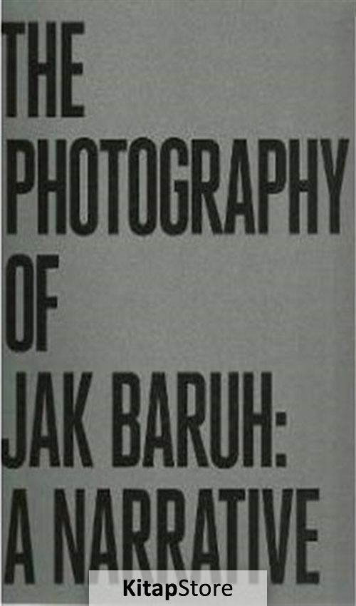 The Photography Of Jak Baruh: A Narrative