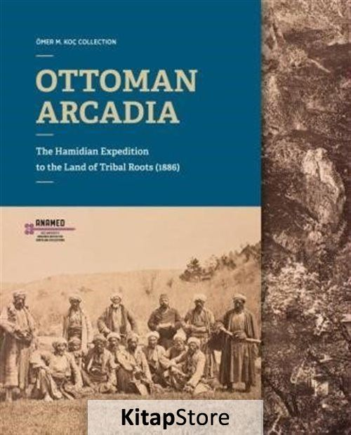 Ottoman Arcadıa: The Hamidian Expedition To The Land Of Tribal Roots (1886)
