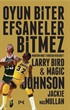 Oyun Biter Efsaneler Bitmez - Modern NBA'i Yaratan Rekabet: Larry Bird - Magic Johnson