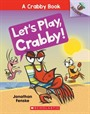 Let's Play, Crabby! (A Crabby Book #2)
