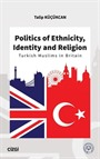 Politics of Ethnicity, Identity and Religion (Turkish Muslims in Britain)