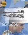 Implementing and Administering Security in a Microsoft® Windows Server 2003 Network (70-299)